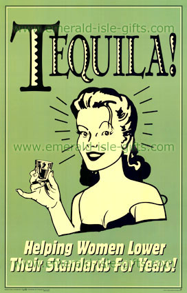 Tequila ! - Helping Women Lower their standards for years
