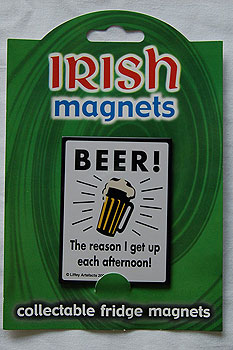 Irish Fridge Magnet - Beer ! The reason I get up in the afternoon