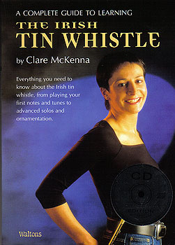 Learning The Irish Tin Whistle CD Edition (Book & CD Clare McKenna)